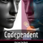 [PDF] [EPUB] Codependent: I do Love Too Much! When Our Self-Love, Self-Esteem and Self-Compassion Are Not Important, Narcissism and Codependency Become Toxic Relationships, Anxiety, and Emotional Abuse Download