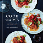 [PDF] [EPUB] Cook with Me: 150 Recipes for the Home Cook: A Cookbook Download
