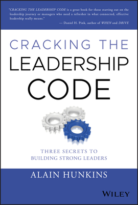 [PDF] [EPUB] Cracking the Leadership Code: Three Secrets to Building Strong Leaders Download by Alain Hunkins