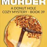 [PDF] [EPUB] Creme Brulee Murder (Donut Hole Mystery #39) Download