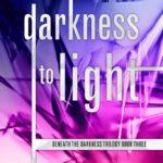 [PDF] [EPUB] Darkness to Light (Beneath the Darkness Trilogy, #3) Download