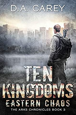 [PDF] [EPUB] Eastern Chaos: Ten Kingdoms (Arks of America Book 3) Download by D. A. Carey