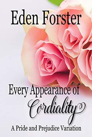 [PDF] [EPUB] Every Appearance of Cordiality: A Pride and Prejudice Variation Download by Eden Forster