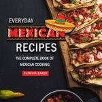 [PDF] [EPUB] Everyday Mexican Recipes: The Complete Book of Mexican Cooking Download
