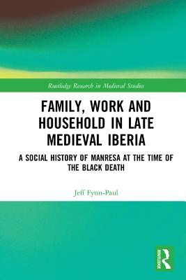 [PDF] [EPUB] Family, Work, and Household in Late Medieval Iberia: A Social History of Manresa at the Time of the Black Death Download by Jeff Fynn-Paul