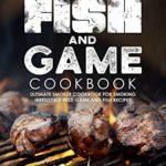 [PDF] [EPUB] Fish and Game Cookbook by Adam Jones Download
