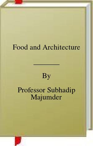 [PDF] [EPUB] Food and Architecture Download by Professor Subhadip Majumder