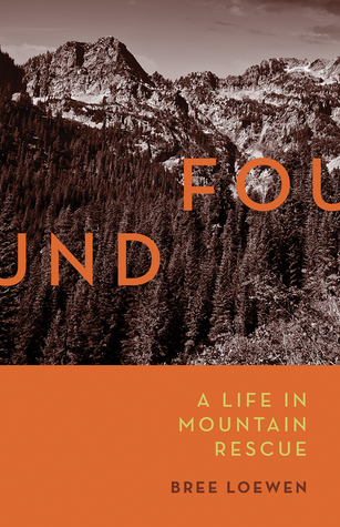 [PDF] [EPUB] Found: A Life in Mountain Rescue Download by Bree Loewen