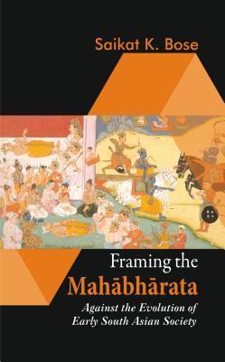 [PDF] [EPUB] Framing the Mahabharata: Against the Evolution of Early South Asian Society Download by Saikat K. Bose