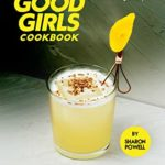 [PDF] [EPUB] Good Girls Cookbook: Fine and Frugal Recipes – Mouthwatering Dishes for Fine and Frugal Life Download