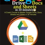 [PDF] [EPUB] Google Drive, Docs and Sheets In 30 Minutes : A Crash Course to Master Google Drive, Docs, Sheets and Slides in 30 Minutes Download