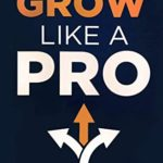 [PDF] [EPUB] Grow Like A Pro: Lessons from a 2X Inc. 500 Executive Download