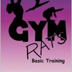 [PDF] [EPUB] Gym Rats Basic Training: Girls' Gymnastics Book Series with Chapters Teaching Realistic and Valuable Life Lessons Download
