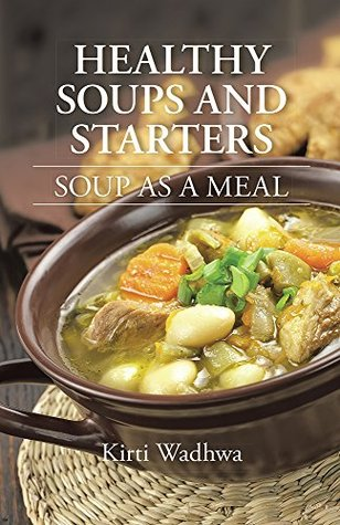[PDF] [EPUB] HEALTHY SOUPS AND STARTERS: SOUP AS A MEAL Download by Kirti Wadhwa