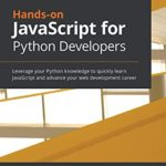 [PDF] [EPUB] Hands-on JavaScript for Python Developers: Leverage your Python knowledge to quickly learn JavaScript and advance your web development career Download