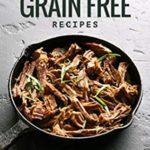 [PDF] [EPUB] Hearty, Healthy, Grain Free Recipes: Your #1 Cookbook of No-Grain Dish Ideas! Download