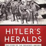 [PDF] [EPUB] Hitler's Heralds: The story of the Freikorps 1918-1923 Download