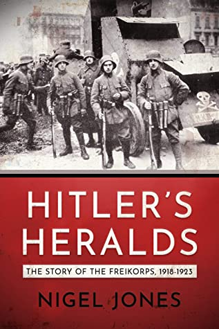 [PDF] [EPUB] Hitler's Heralds: The story of the Freikorps 1918-1923 Download by Nigel H. Jones