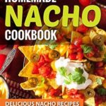 [PDF] [EPUB] Homemade Nacho Cookbook: Delicious Nacho Recipes You Can Throw Together at Home Download