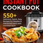 [PDF] [EPUB] INSTANT POT COOKBOOK: 550+ Delicious , Quick, Easy Recipes For Newbie and Advanced Users With Nutrition Facts Download
