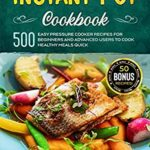 [PDF] [EPUB] Instant Pot Cookbook: 500 Easy Pressure Cooker Recipes for Beginners and Advanced Users to Cook Healthy Meals Quick (Instant Pot Cookbook Series) Download