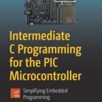 [PDF] [EPUB] Intermediate C Programming for the PIC Microcontroller: Simplifying Embedding Programming Download