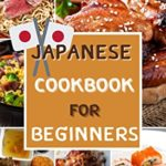 [PDF] [EPUB] Japanese Cookbook for Beginners recipes: 50 recipes Classic and Modern Quick Easy Japanese Recipes ,Chicken Teriyaki ,Homemade Shoyu Ramen ,Japanese Rice Download