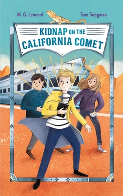 [PDF] [EPUB] Kidnap on the California Comet (Adventures on Trains #2) Download by M.G. Leonard