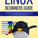 [PDF] [EPUB] LINUX BEGINNERS GUIDE: A Comprehensive and Updated Guide for Beginners to Learn Linux Operating System, Easy Installation and Configuration Including Tips and Essentials Principles Download