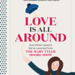 [PDF] [EPUB] Love Is All Around: And Other Lessons We've Learned from The Mary Tyler Moore Show Download