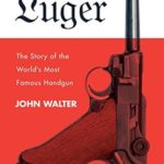 [PDF] [EPUB] Luger: The Story of the World's Most Famous Handgun Download
