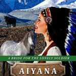 [PDF] [EPUB] Mail Order Bride – Aiyana (A Bride for the Lonely Soldier Book 3) Download