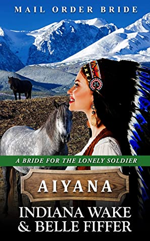 [PDF] [EPUB] Mail Order Bride - Aiyana (A Bride for the Lonely Soldier Book 3) Download by Indiana Wake