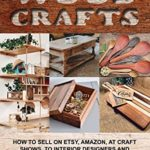 [PDF] [EPUB] Make Money with Wood Crafts: How to Sell on Etsy, Amazon, at Craft Shows, to Interior Designers and Everywhere Else, and How to Get Top Dollars for Your Wood Projects Download