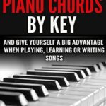 [PDF] [EPUB] Master Piano Chords By Key And Give Yourself A Big Advantage When Playing, Learning Or Writing Songs (What Chords Are In What Key And Why?) Download