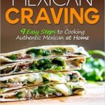 [PDF] [EPUB] Mexican Craving: 9 Easy Steps to Cooking Authentic Mexican at Home Download