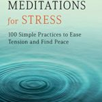 [PDF] [EPUB] Mindfulness Meditations for Stress: 100 Simple Practices to Ease Tension and Find Peace Download