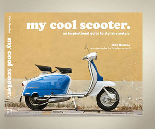 [PDF] [EPUB] My Cool Scooter: An Inspirational Guide to Stylish Scooters Download by Chris Haddon