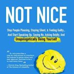 [PDF] [EPUB] Not Nice: Stop People Pleasing, Staying Silent, and Feeling Guilty… And Start Speaking Up, Saying No, Asking Boldly, And Unapologetically Being Yourself Download