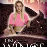[PDF] [EPUB] On Wings: A Reverse Harem Dragon Shifter Romance (Her Secret Menagerie Book 2) Download