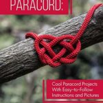 [PDF] [EPUB] Paracord: Cool Paracord Projects With Easy-to-Follow Instructions and Pictures Download