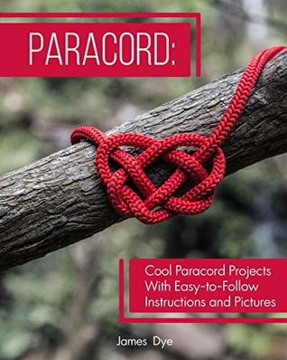 [PDF] [EPUB] Paracord: Cool Paracord Projects With Easy-to-Follow Instructions and Pictures Download by James Dye