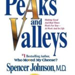 [PDF] [EPUB] Peaks and Valleys: Making Good And Bad Times Work For You–At Work And In Life Download