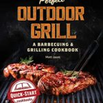 [PDF] [EPUB] Perfect Outdoor Grill: A Barbecuing and Grilling Cookbook Download