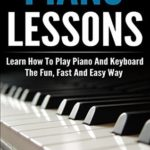 [PDF] [EPUB] Piano Lessons: Learn How To Play Piano And Keyboard The Fun, Fast And Easy Way (Piano Notes, Chords, Scales, Keys Course For Beginners) Download