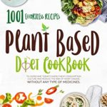 [PDF] [EPUB] Plant Based Diet Cookbook: 1001 Effortless Recipes To Overcome Today's Overly Meat Consumption Culture And Reduce The Risk Of Hearth Disease. Without Any Type Of Medicines Download