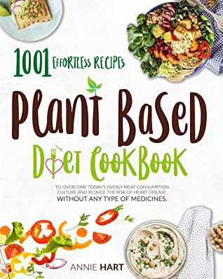 [PDF] [EPUB] Plant Based Diet Cookbook: 1001 Effortless Recipes To Overcome Today's Overly Meat Consumption Culture And Reduce The Risk Of Hearth Disease. Without Any Type Of Medicines Download by Annie Hart