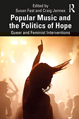 [PDF] [EPUB] Popular Music and the Politics of Hope: Queer and Feminist Interventions Download by Susan Fast