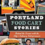 [PDF] [EPUB] Portland Food Cart Stories: Behind the Scenes with the City's Culinary Entrepreneurs Download