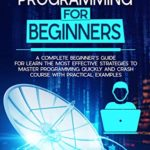 [PDF] [EPUB] Python Programming For Beginners: A Complete Beginner's Guide for Learn the Most Effective Strategies to Master Programming Quickly and Crash Course with Practical Examples Download